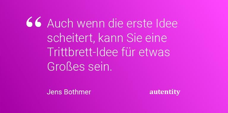 Innovations-Impuls 009 Zitat Jens Bothmer Auch wenn die erste Idee scheitert kann Sie eine Trittbrett-Idee für etwas Großes sein