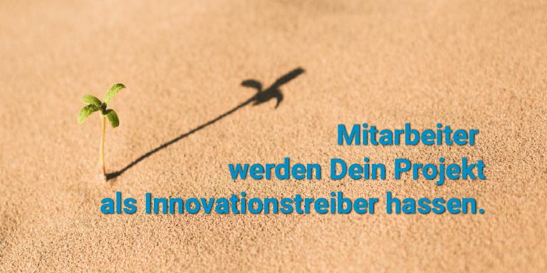 Mitarbeiter werden Dein Projekt als Innovationsmanager hassen