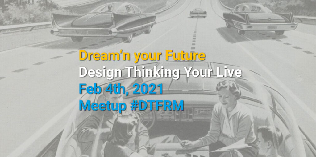 Meetup Design Thinking Your Life Dreamin your Future