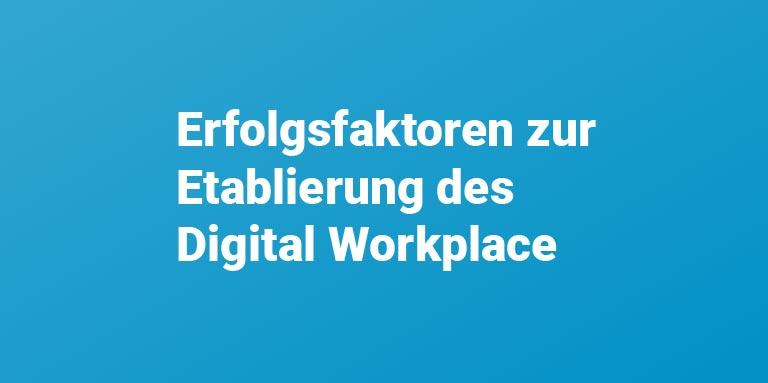 7 effektive Erfolgsfaktoren zur Etablierung des Digital Workplace